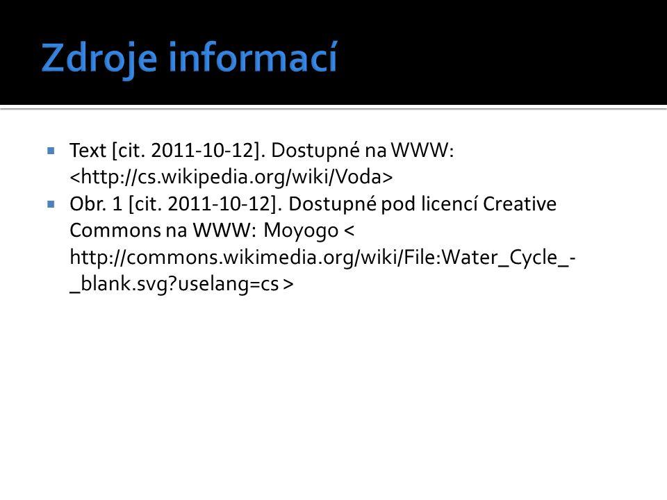 Zdroje informací Text [cit. 2011-10-12]. Dostupné na WWW: <http://cs.wikipedia.org/wiki/Voda>